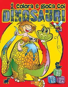 Colora e gioca coi dinosauri. Ediz. illustrata
