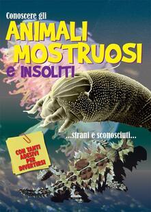 Milanospringparade.it Conoscere gli animali mostruosi e insoliti. Con adesivi Image