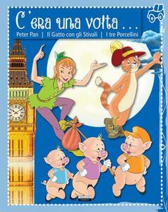 C'era una volta... Peter Pan. Il gatto con gli stivali. I tre porcellini