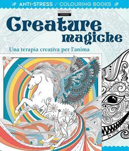 Creature magiche. Una terapia creativa per l'anima. Antistress