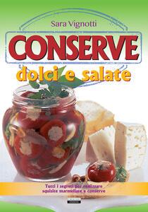 Conserve dolci e salate. Tutti i segreti per realizzare squisite marmellate e conserve