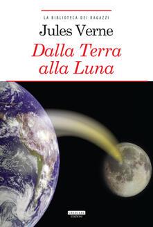 Dalla Terra alla Luna. Ediz. integrale. Con Segnalibro.pdf