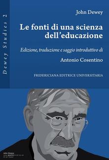 Le fonti di una scienza dell'educazione - Antonio Cosentino,John Dewey - ebook