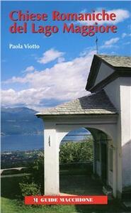 Chiese romaniche del Lago Maggiore. Trenta itinerari tra Novarese, Varesotto, Ticinese, Verbano Cusio Ossola