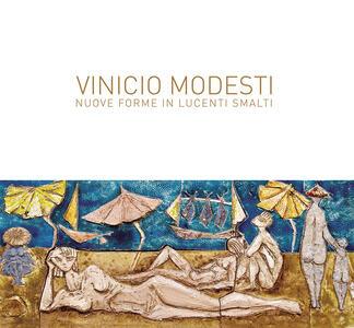 Vinicio Modesti. Nuove forme in lucenti smalti
