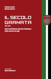 Il secolo granata 1912-2012. Storia dell'Unione Sportiva Pontedera dalla nascita ad oggi