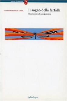 Il sogno della farfalla. Incursioni nel non pensiero - Leonardo V. Arena - copertina