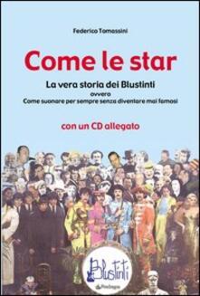 Come le star. La vera storia dei Blustinti ovvero Come suonare per sempre senza diventare mai famosi. Con CD Audio.pdf