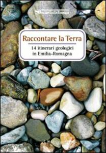 Raccontare la terra. 14 itinerari geologici in Emilia Romagna