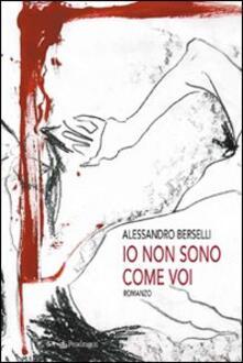 Io non sono come voi - Alessandro Berselli - copertina