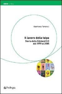 Il Il lavoro della talpa. Storia delle Edizioni E/O dal 1979 al 2005 - Tortorelli Gianfranco - wuz.it