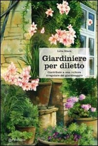 Libro Giardiniere per diletto. Contributo a una cultura irregolare del giardinaggio Lidia Zitara