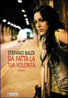 Sia fatta la tua volontà - Stefano Baldi - copertina