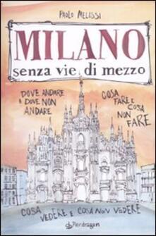Ipabsantonioabatetrino.it Milano senza vie di mezzo. Dove andare e dove non andare. Cosa fare e cosa non fare. Cosa vedere e cosa non vedere Image