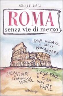 Roma senza vie di mezzo - Achille Corea - copertina