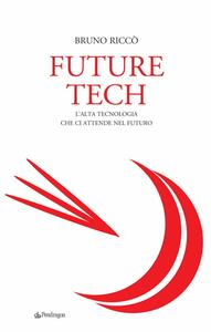 Future tech. L'alta tecnologia che ci attende nel futuro