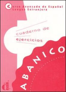 Abanico. Curso avanzado de Español lengua extranjera. Cuaderno de ejercicios