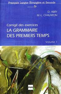 La grammaire des premiers temps. Corrigé des exercices. Vol. 1