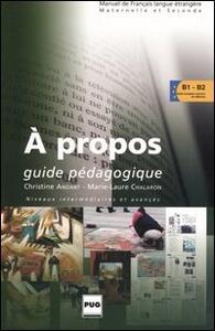 A propos. Guide pédagogique. Niveaux intermédiaires et avancés