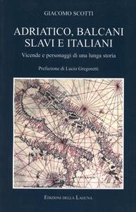 Adriatico, Balcani, slavi e italiani. Vicende e personaggi di una lunga storia