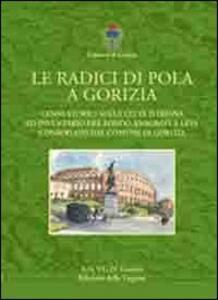 Le radici di Pola a Gorizia. Cenni storici sulla città istriana ed inventario del fondo anagrafe e leva conservato dal comune di Gorizia