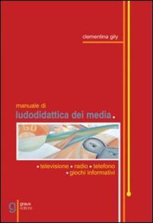 Manuale di ludodidattica dei media - Clementina Gily Reda - copertina