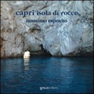 Capri, l'isola di rocce. Ediz. italiana e inglese