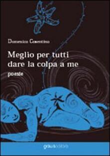 Meglio per tutti dare la colpa a me - Domenico Cosentino - copertina