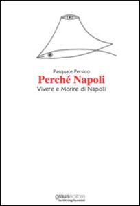 Perché Napoli. Vivere e morire di Napoli