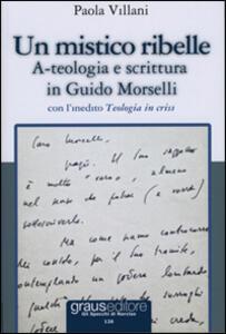 Un mistico ribelle. A-teologia e scrittura in Guido Morselli