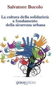 La cultura della solidarietà a fondamento della sicurezza urbana