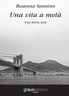 Una vita a metà - Rosanna Sannino - copertina