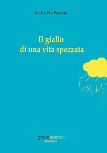 Il giallo di una vita spezzata, Maria Pia Paravia, Graus Edizioni