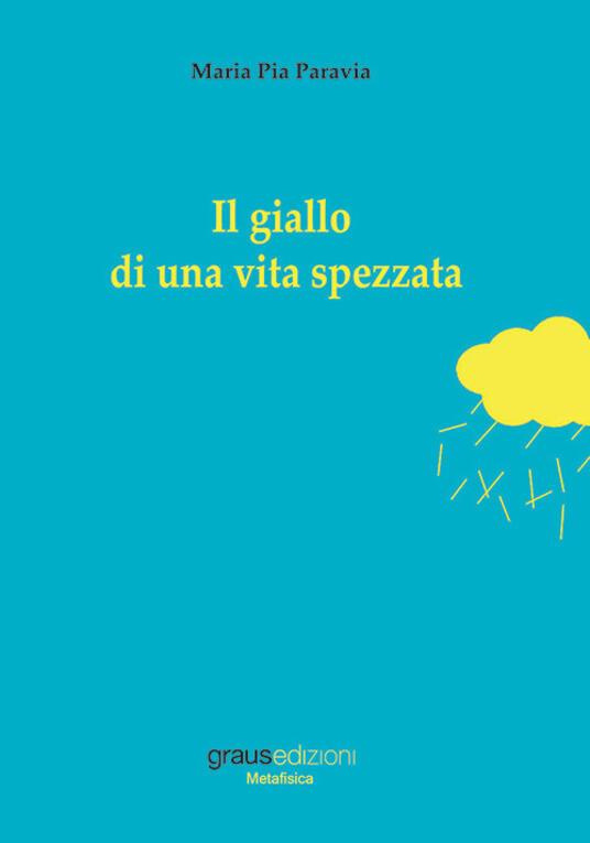 Il giallo di una vita spezzata - Maria Pia Paravia - copertina