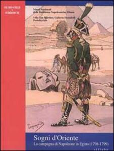 Sogni d'Oriente. La campagna di Napoleone in Egitto (1798-1799)