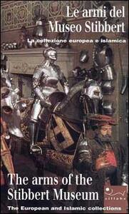 Le armi del Museo Stibbert. Ediz. italiana e inglese