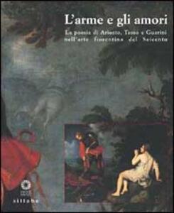 L' Arme e gli amori. La poesia di Ariosto, Tasso e Guarini nell'arte fiorentina del Seicento
