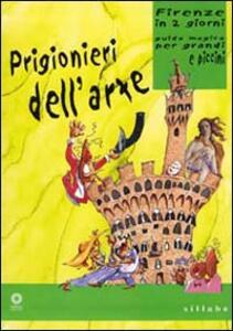 Prigionieri dell'arte. Firenze in due giorni. Guida magica per grandi e piccini