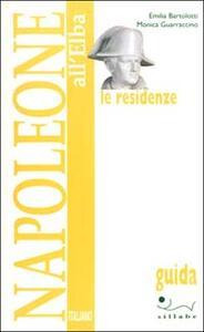Napoleone all'Elba. Le residenze - Emilia Bartolotti,Monica Guarraccino - copertina