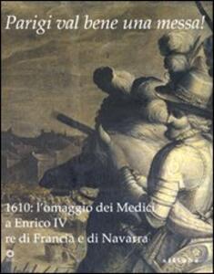 Parigi val bene una messa! 1610: l'omaggio dei Medici a Enrico IV re di Francia e di Navarra. Catalogo della mostra (Firenze, 16 luglio-2 novembre 2010)