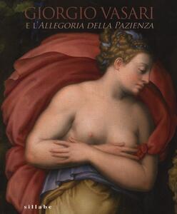 Giorgio Vasari e l'Allegoria della pazienza. Catalogo della mostra (Firenze, 26 novembre 2013- 5 gennaio 2014)