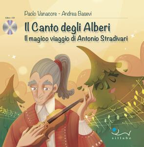 Il canto degli alberi. Il magico viaggio di Antonio Stradivari. Con CD-Audio