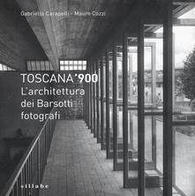 Lpgcsostenible.es Toscana '900. L'architettura dei Barsotti fotografi. Ediz. illustrata Image