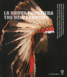 La nuova frontiera. Storia e cultura dei nativi d'America dalle collezioni del Glicrease Museum. Ediz. italiana e inglese