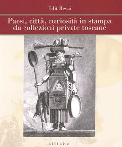 Paesi, città, curiosità in stampa da collezioni private toscane