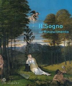 Il sogno nel Rinascimento. Catalogo della mostra (Firenze, 21 maggio-15 settembre 2013)