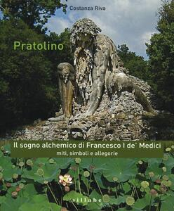 Pratolino. Il sogno alchemico di Francesco I de' Medici. Miti, simboli e allegorie