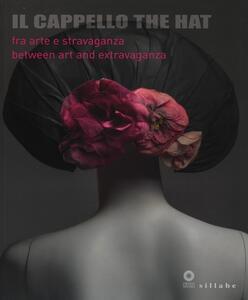 Il cappello-The hat. Catalogo della mostra (Firenze, 3 dicembre 2013-18 maggio 2014)