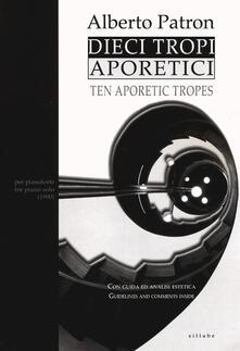 Dieci tropi aporetici-Ten aporetic tropes - Alberto Patron - copertina