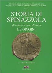 Storia di Spinazzola. Gli uomini, le cose, gli eventi, le origini. Studi sulla storia della citta di Spinazzola